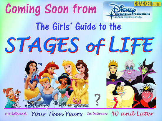 Coming Soon from DISNEY CRACKED.cOM EDUCATIONAL PROUCTIONS Ouldag maes dey The Girls' Guide to the STAGES of LIFE ? DIswey ESE5 CHADhood Your Teen Yea