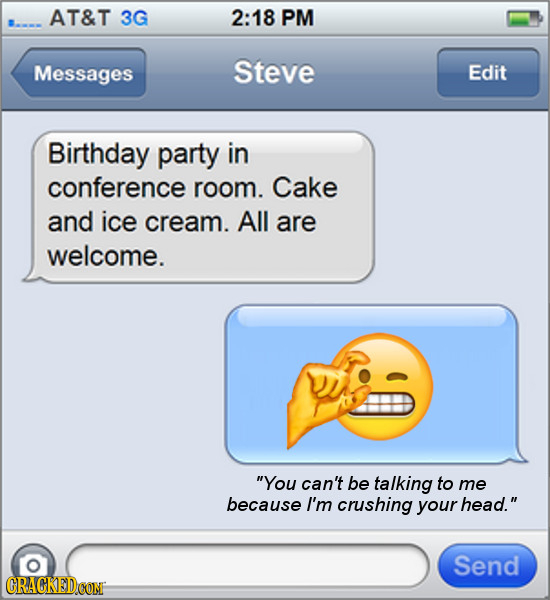 AT&T 3G 2:18 PM Messages Steve Edit Birthday party in conference room. Cake and ice cream. All are welcome. You can't be talking to me because I'm cr