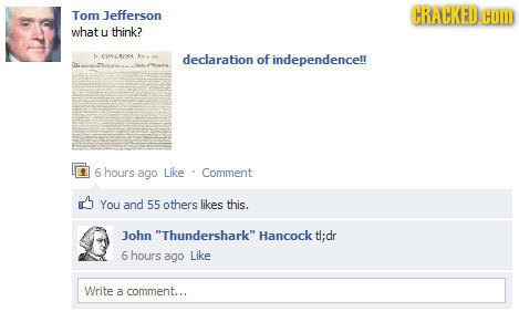 Tom Jefferson CRACKED HOM what u think? 1s COcA declaration of independencel! 6 hours ago Like Comment You and 55 others likes this. John Thundershar