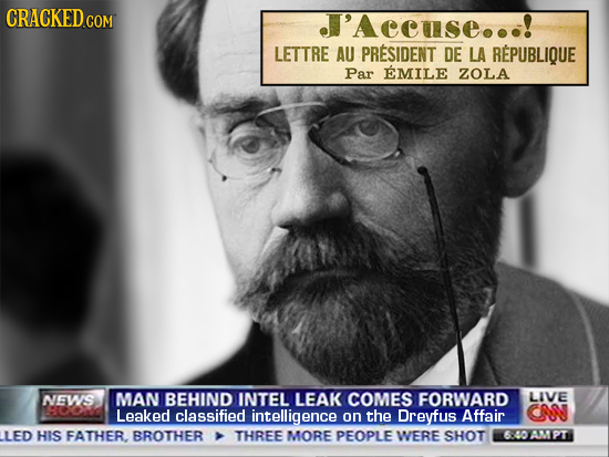 CRACKED COM J'Aecuse...! LETTRE AU PRESIDENT DE LA REPUBLIQUE Par EMILE ZOLA NEWS MAN BEHIND INTEL LEAK COMES FORWARD LIVE Leaked classified intellige