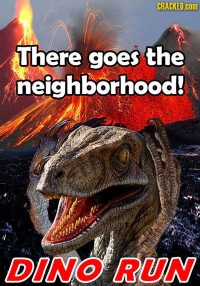 CRACKED.cOM There goes the neighborhood! DINO RUN