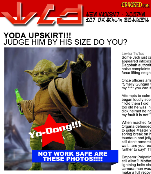 E CRACKED.ce JEV 1LLOV7 VAL7LV 7 IHK1 CLJJVE1 YODA UPSKIRT!!! JUDGE HIM BY HIS SIZE DO YOU? Levha Tw'los Some Jedi just appeared intoxica Dagobah auth