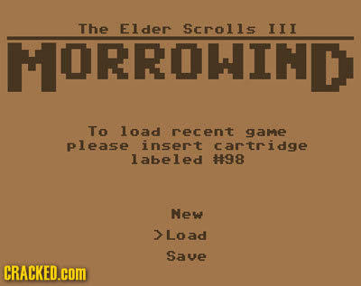 The Elder Scrolls III MORROWINC To load recent game please insert cartridge labeled #98 New Load Save CRACKED.cOM