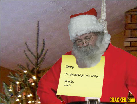 Timmy, ou fongot to put out cookics. Thanks, Santa CRACKED.COM