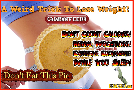 A Weird Trick To Lose Weight! GUARANTEED!! DONU COUNT CALORIS! HERAL WGHTLOSS! 16 EXPENSIVE EQUIPMENT WH YOU SUP! Don't Eat This Pie CRACKEDCONM