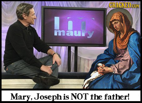 CRACKED COM maule maury Mary, Joseph is NOT the father!