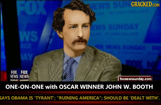 FOX EWS CRACKED COM PEWS SUNDAY WS ACE NEINS SUNDAY IAY FOX FOX NEWS NEWS foxnewssunday.com Dav SUNDRY ONE-ON-ONE with OSCAR WINNER JOHN W. BOOTH SAYS