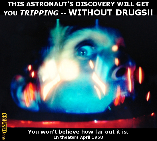THIS ASTRONAUT'S DISCOVERY WILL GET YOU TRIPPING - WITHOUT DRUGS!! CRACKED.COM You won't believe how far out it is. In theaters April 1968