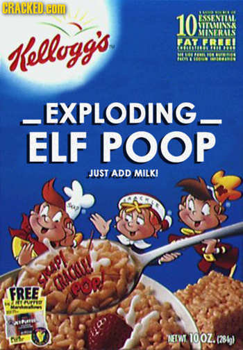 CRACKED HOIM 10 ESSENTIAL NTTAMISK MNERAIS Klellogg's FAT FRE ES ATAREL M MO 41 N A _EXPLODING_ ELF POOP JUST ADD MILK! RAI! FREE eorl PUUFFD 2UVIO AY