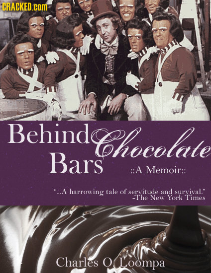 CRACKED.COM Behinde Chocelate Bars ::A Memoir:: ...A harrowing tale of servitude and survival. -The New York Times Charles O Loompa
