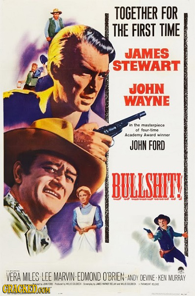 TOGETHER FOR THE FIRST TIME JAMES STEWART JOHN WAYNE in the masterpiece of four-time Academy Award winner JOHN FORD BULLSHTT! VERA MILES LEE MARVIN ED