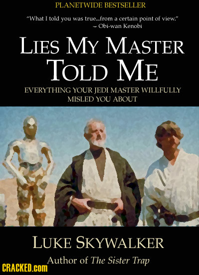 PLANETWIDE BESTSELLER What I told you was true...from a certain point of view. -Obi-wan Kenobi LIES My MASTER TOLD ME EVERYTHING YOUR JEDI MASTER WI
