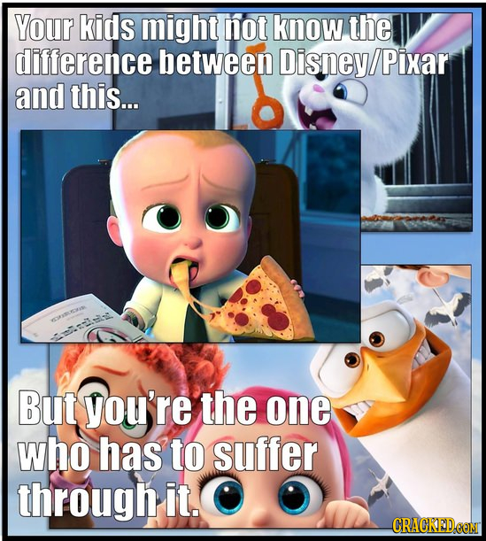 Your kids might not know the difference between Disney Pixar and this... Id But you're the one who has to suffer through it. CRACKEDCONM