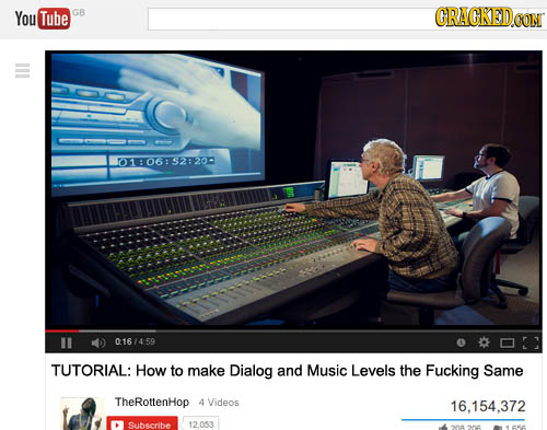 You Tube GB GRACKEDCON 01106152820- 016/459 TUTORIAL: How to make Dialog and Music Levels the Fucking Same TheRottenHop 4 Videos 16.154.372 Subscribe