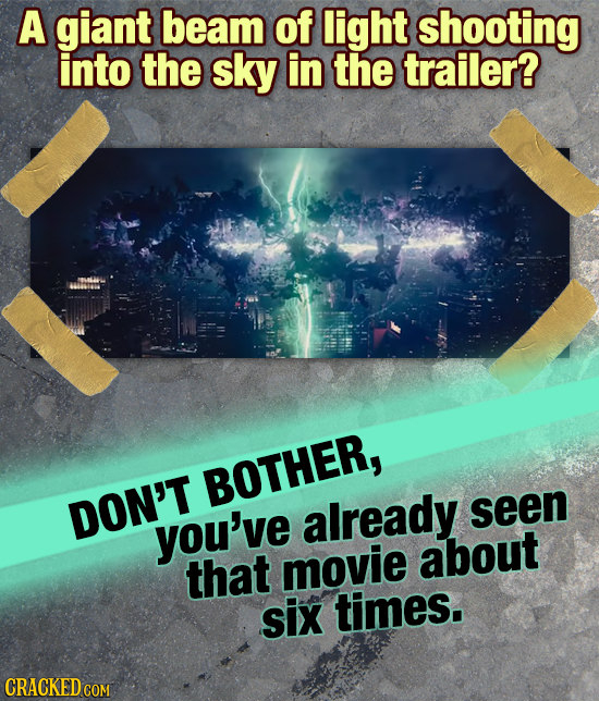 A giant beam of light shooting into the sky in the trailer? BOTHER, DON'T already seen you've movie about that six times.
