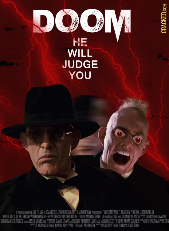 DOOM HE WILL JUDGE YOU NASCOOATIONW IACFILMS AJOANNE SELLAR/GHOULARDI FILM DOMPANY PROOCTION WNHERENT MCE JOAQUIN PHOENXK JOSH BROLIN OWENWILSON KATH