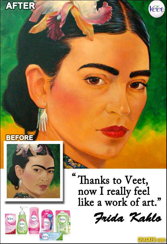 AFTER Veet BEFORE Thanks to Veet, I now really feel like a work of art. Frida ahlo we lI t Dy MVe CRACKED.C COM