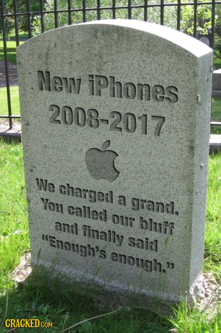 New iPhones 2008-2017 We charged You a grani, callerl our ant bluif finally Enough's saia enough. CRACKED COM