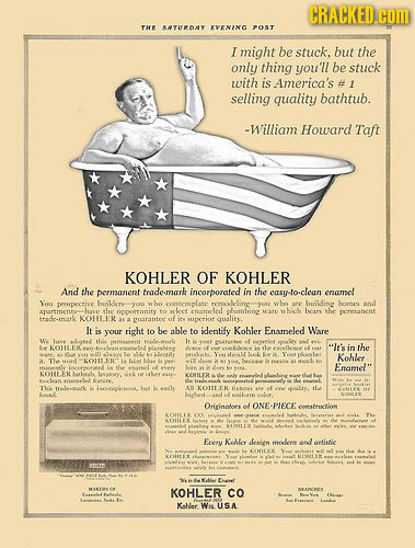 CRACKED.com THE SATURDAY EVENING POST I might be stuck. but the only thing you'll be stuck with is America's 1 selling quality bathtub. -William Howar