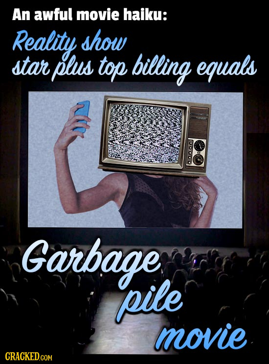 An awful movie haiku: Reality show star plus top billing equals Garbage pile movie CRACKED.COM