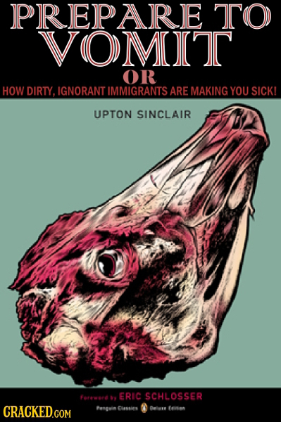 PREPARE TO VOMIT OR HOW DIRTY, IGNORANT IMMIGRANTS ARE MAKING YOU SICK! UPTON SINCLAIR ERIC reea SCHLOSSER CRACKED.COM Fenguin Clssins fta