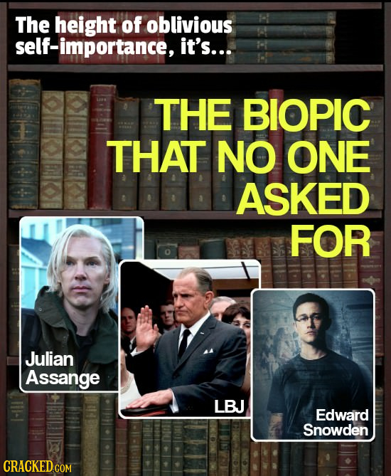The height of oblivious self-importance, it's... THE BIOPIC THAT NO ONE ASKED FOR Julian Assange LBJ Edward Snowden