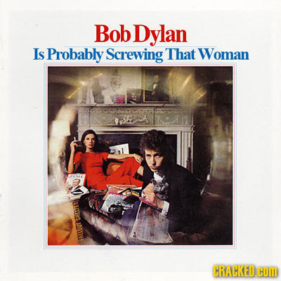 Bob Dylan Is Probably Screwing' That Woman FEAYUT CRAHKED.COM