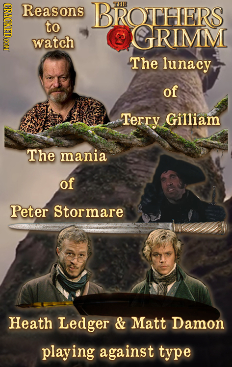 CRNOT Reasons BROTHERS TTHB to GRIMM watch The lunacy of Terry Gilliam The mania of Peter Stormare Heath Ledger & Matt Damon playing against type