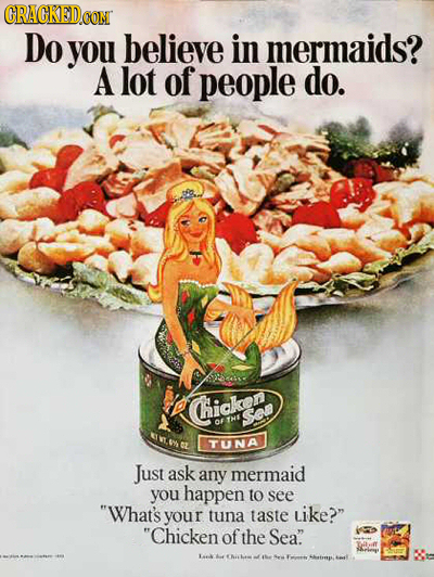 CRACKED.CON Do you believe in mermaids? A lot of people do. Chicken So E THE An.EL TUNA Just ask any mermaid you happen to see What's your tuna taste