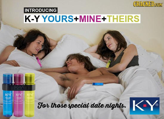CRACKEDCONT INTRODUCING K-Y YOURS- + MINE + -THEIRS KY KY YOURS ONC nroot For those special date nights. K-Y