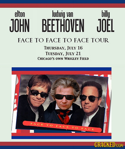elton ludwig van billy JOHN BEETHOVEN JOEL FACE TO FACE TO FACE TOUR THURSDAY, JULY 16 TUESDAY, JULY 21 CHICAGO'S OWN WRIGLEY FIELD FACE O OFACE TO FA