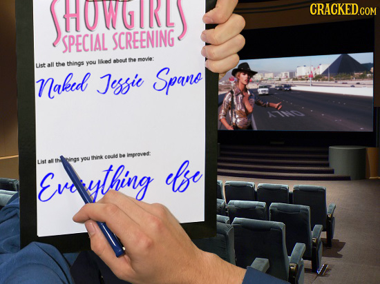 HOWGIRL CRACKED.COM SPECIAL SCREENING tuked about the move: List all the things you naked Jesfic Span think could be improved: LIst Everything all thi