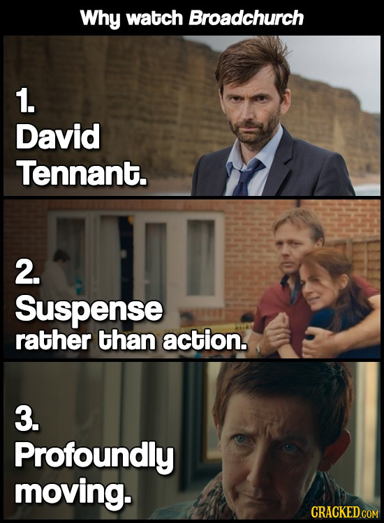 Why watch Broadchurch 1. David Tennant. 2. Suspense rather than action. 3. Profoundly moving.