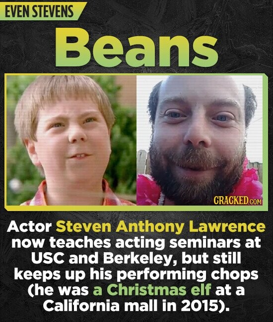 EVEN STEVENS Beans CRACKED CON Actor Steven Anthony Lawrence now teaches acting seminars at USC and Berkeley, but still keeps up his performing chops