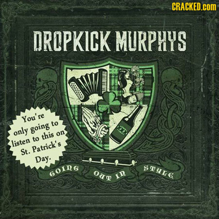 CRACKED.cOM DROPKICK MURPHYS You're to only going this on to listen Patrick's St. Day. STUE GOING ou ID