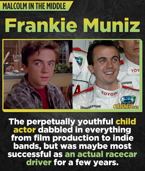 MALCOLM IN THE MIDDLE Frankie Muniz TOY ESTONE TOYOT mestune CRAGKED CO The perpetually youthful child actor dabbled in everything from film productio