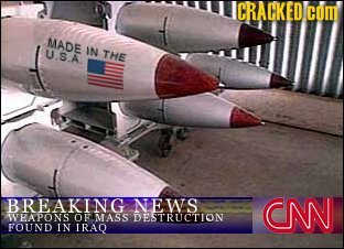 CRACKED com MADE U.S.A IN THE BREAKING NEWS CN WPAPONS OF MASS DESTRITCTION FOLIND IN IRAQ