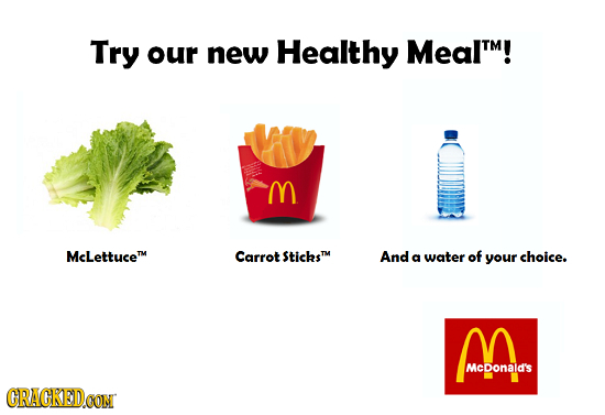 Try our new Healthy Mealt! M McLettucem Carrot StichsM And a water of your choice. M McDonald's CRACKED