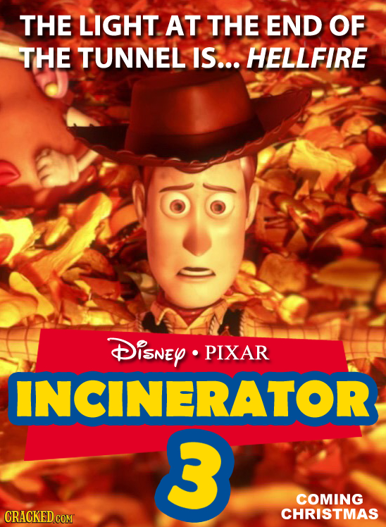 THE LIGHT. AT THE END OF THE TUNNEL IS... HELLFIRE DiSNEY PIXAR INCINERATOR 3 COMING CRACKED COM CHRISTMAS