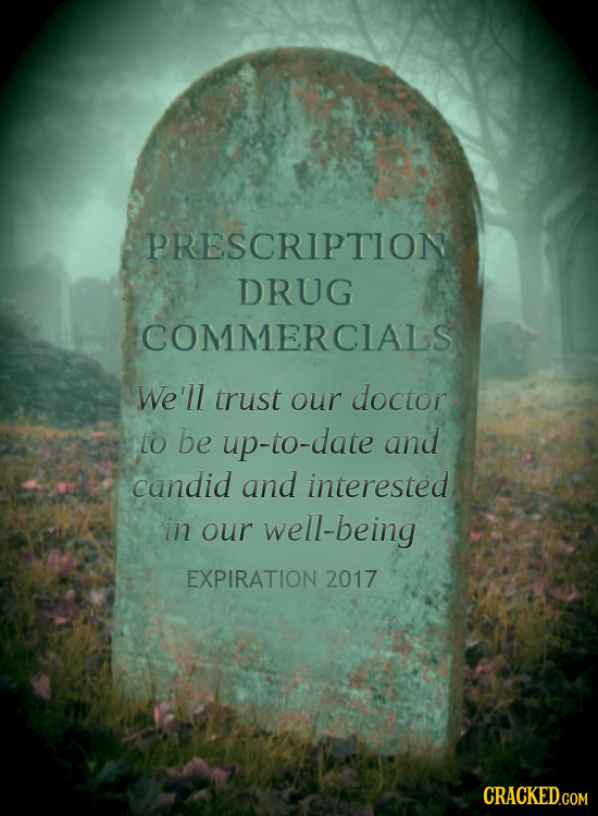 PRESCRIPTION DRUG COMMERCIALS We'll trust our doctor to be up-to-date and candid and interested in our well-being EXPIRATION 2017 CRACKED.COM