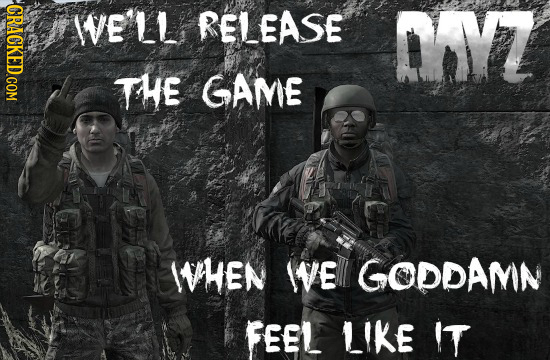 CRACKED.COM WeLL RELEASE MYZ The GAME WHEN VE GODDAMIN FEEL LIKE IT