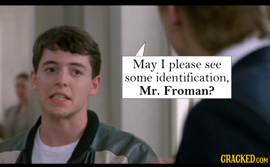 May I please see some identification, Mr. Froman?