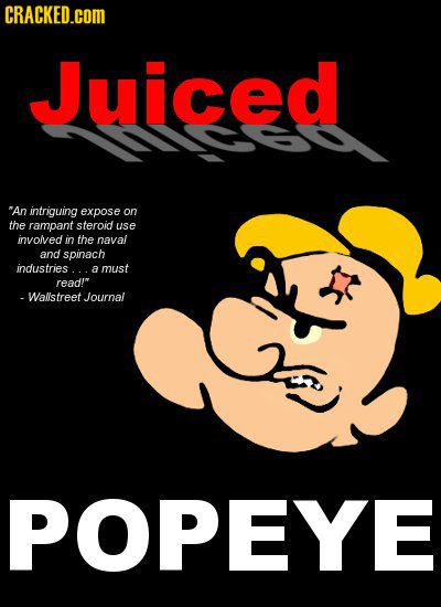 CRACKED.cOM Juiced An intriguing expose on the rampant steroid use involved in the naval and spinach industries.. a must read! -Wallstreet Journal P