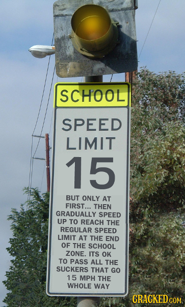 SCHOOL SPEED LIMIT 15 BUT ONLY AT FIRST... THEN GRADUALLY SPEED UP TO REACH THE REGULAR SPEED LIMIT AT THE END OF THE SCHOOL ZONE. ITS OK TO PASS ALL