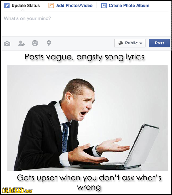 Update Status Add Photos/Video Create Photo Album What's on your mind? Public Post Posts vague, angsty song lyrics ooth Gets upset when YOU don't ask