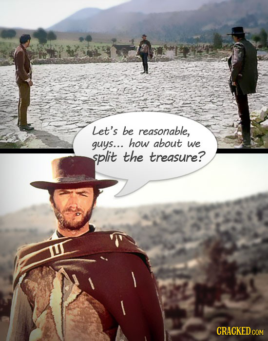 Let's be reasonable, guys... how about we split the treasure?