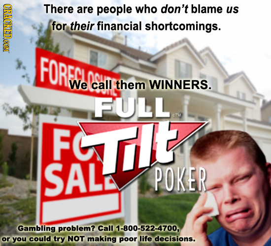 CRACKEDCON There are people who don't blame us for their financial shortcomings. FORECT We call them WINNERS. FULL FlE F SAL POKER Gambling problem? C