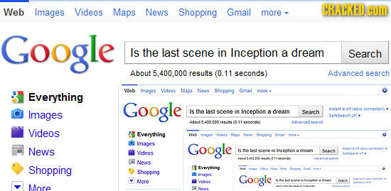Web Images Videos Maps News Shopping Gmail CRACKED COM more Google Is the last scene in Inception a dream Search About 5.400.000 results (0.11 seconds