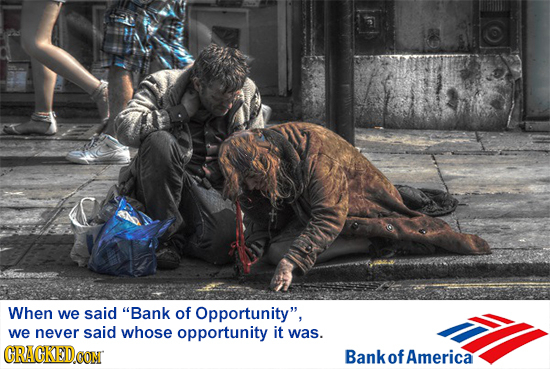 When we said Bank of Opportunity, we never said whose opportunity it was. CRACKEDOON Bank ofAmerica