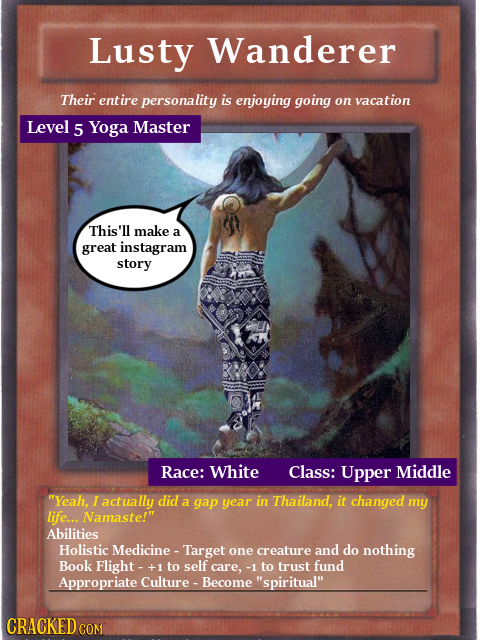 Lusty Wanderer Their entire personality is enjoying going on vacation Level 5 Yoga Master This'll make a great instagram story Race: White Class: Uppe